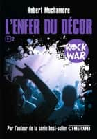 Rock War (Tome 2) - L'enfer du décor ebook by Robert Muchamore, Antoine Pinchot