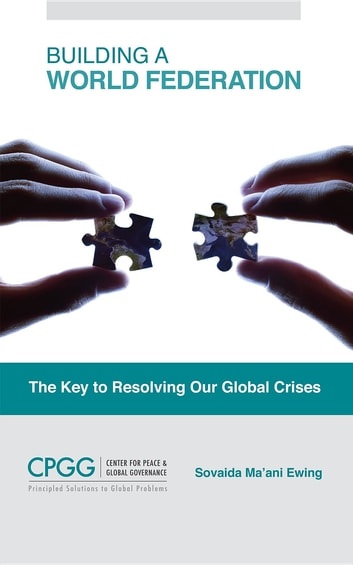 Building a World Federation - The Key to Resolving Our Global Crises ebook by Sovaida Ma'ani Ewing