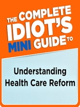 The Complete Idiot's Mini Guide to Understanding Healthcarereform ebook by Lita Epstein MBA