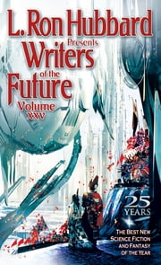 Writers of the Future Volume 25 - The Best New Science Fiction and Fantasy of the Year ebook by L. Ron Hubbard, K. D. Wentworth