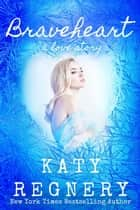 Braveheart, a Love Story ebook by Katy Regnery