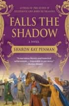 Falls the Shadow - A Novel Ebook di Sharon Kay Penman