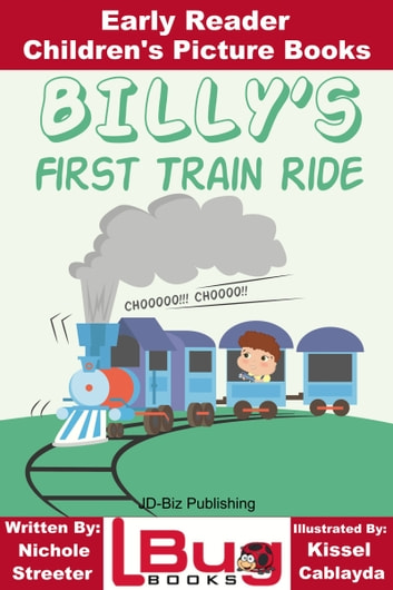 Billy's First Train Ride: Early Reader - Children's Picture Books ebook by Nichole Streeter