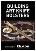 Building Art Knife Bolsters ebook by Joe Kertzman