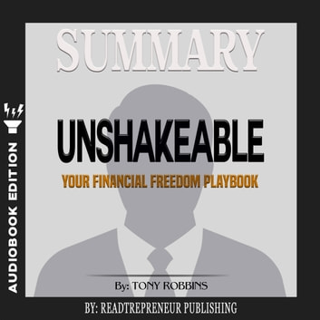 Summary of Unshakeable: Your Financial Freedom Playbook by Tony Robbins audiobook by Readtrepreneur Publishing