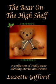 The Bear on the High Shelf and Other Christmas Bear Stories ebook by Lazette Gifford