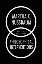Philosophical Interventions - Reviews 1986-2011 ebook by Martha C. Nussbaum