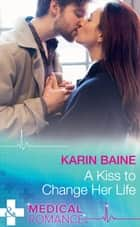 A Kiss To Change Her Life (Mills & Boon Medical) ebook by Karin Baine