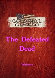 Colonial Gothic: The Defeated Dead ebook by Rogue Games