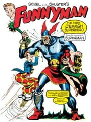 Siegel and Shuster's Funnyman - The First Jewish Superhero, from the Creators of Superman ebook by Thomas Andrae,Mel Gordon,Jerry Siegel,Joe Shuster