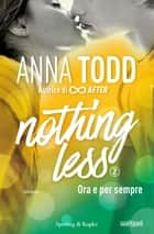Nothing less - 2. Ora e per sempre eBook by Anna Todd
