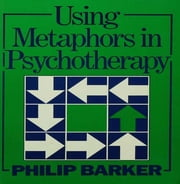 Using Metaphors In Psychotherapy ebook by Philip Barker
