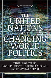 The United Nations and Changing World Politics ebook by Thomas G Weiss,David P Forsythe,Roger A Coate,Kelly-Kate Pease