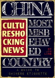 CHINA MOST MISBEHAVED COUNTRY - Cultureshocking News : A guide to Chinese etiquette ebook by Jiu Ling