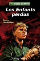 Les Enfants perdus: Signe de Piste ebook by Gunter Fraschka