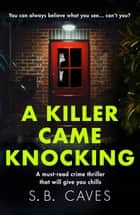 A Killer Came Knocking - A must read crime thriller that will give you chills E-bok by S. B. Caves