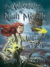 The Adventures of Noah Melville - The Wizard of Time ebook by John Verissimo
