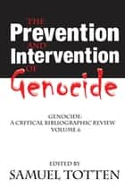 The Prevention and Intervention of Genocide ebook by Samuel Totten