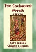 THE ENCHANTED WREATH - A Children's Yuletide Fairy Tale - Baba Indaba's Children's Stories - Issue 373 ebook by Anon E. Mouse