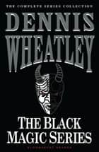 The Black Magic Series ebook by Dennis Wheatley