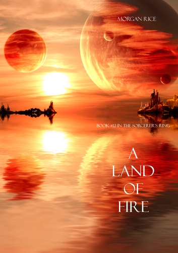 A Land of Fire (Book #12 in the Sorcerer's Ring) ebook by Morgan Rice