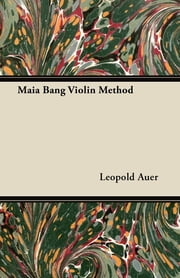 Maia Bang Violin Method ebook by Leopold Auer