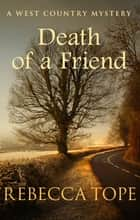 Death of a Friend - The gripping rural whodunnit ebook by Rebecca Tope