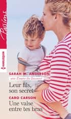 Leur fils, son secret - Une valse entre tes bras ebook by Sarah M. Anderson, Caro Carson