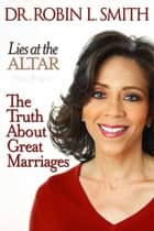Lies at the Altar - The Truth About Great Marriages ebook by Robin L. Smith