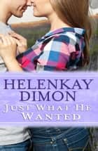 Just What He Wanted ebook by HelenKay Dimon