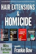 Hair Extensions & Homicide / Supernatural Sinful Collection - Miss Fortune World: Hair Extensions and Homicide ebook by