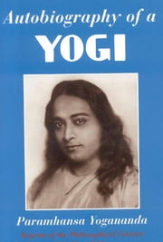 Autobiography of a Yogi - The Original 1946 Edition plus Bonus Material ebook by Paramhansa Yogananda