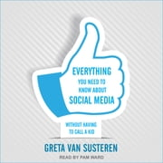 Everything You Need to Know about Social Media - Without Having to Call A Kid audiobook by Greta Van Susteren