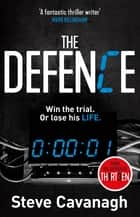 The Defence - Win the trial. Or lose his life. ebook by Steve Cavanagh