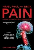 Head, Face, and Neck Pain Science, Evaluation, and Management ebook by Noshir Mehta,George E. Maloney,Dhirendra S. Bana,Steven J. Scrivani