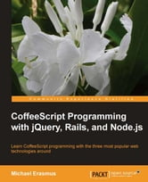 CoffeeScript Programming with jQuery, Rails, and Node.js ebook by Michael Erasmus