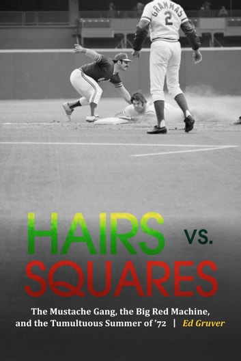 Hairs vs. Squares - The Mustache Gang, the Big Red Machine, and the Tumultuous Summer of '72 ebook by Ed Gruver