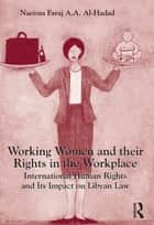 Working Women and their Rights in the Workplace ebook by Naeima Faraj A.A. Al-Hadad