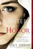 A Sister to Honor - A Novel ebook by Lucy Ferriss