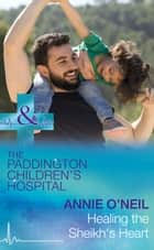 Healing The Sheikh's Heart (Mills & Boon Medical) (Paddington Children's Hospital, Book 5) ebook by Annie O'Neil