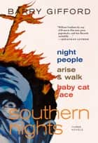 Southern Nights - Night People, Arise and Walk, Baby Cat Face ebook by Barry Gifford
