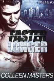 Faster Longer - Take Me..., #3 ebook by Colleen Masters