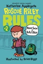 Roscoe Riley Rules #2: Never Swipe a Bully's Bear eBook by Katherine Applegate, Brian Biggs