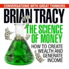 The Science of Money - How to Increase Your Income and Become Wealthy audiobook by Dan Strutzel, Brian Tracy