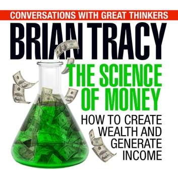 The Science of Money - How to Increase Your Income and Become Wealthy audiobook by Dan Strutzel,Brian Tracy