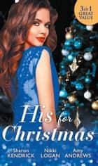 His For Christmas: Christmas in Da Conti's Bed / His Until Midnight / The Most Expensive Night of Her Life (Mills & Boon M&B) eBook by Nikki Logan, Amy Andrews, Sharon Kendrick