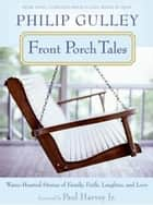 Front Porch Tales - Warm Hearted Stories of Family, Faith, Laughter and Love ebook by Philip Gulley