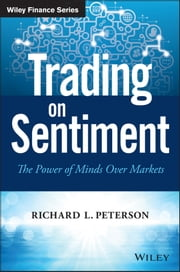 Trading on Sentiment - The Power of Minds Over Markets ebook by Richard L. Peterson