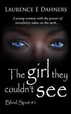 The Girl They Couldn't See (Blind Spot #1) ebook by Laurence E Dahners