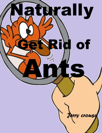 Naturally Get Rid of Ants ebook by Jerry Crouso